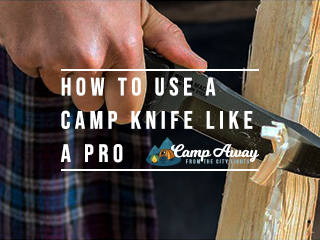 how to use a camp knife like a pro featured